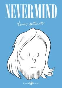 """La copertina di """"Nevermind"""", il libro di Tuono Pettinato, edito RIzzoli Lizard (mangaforever.net)"""